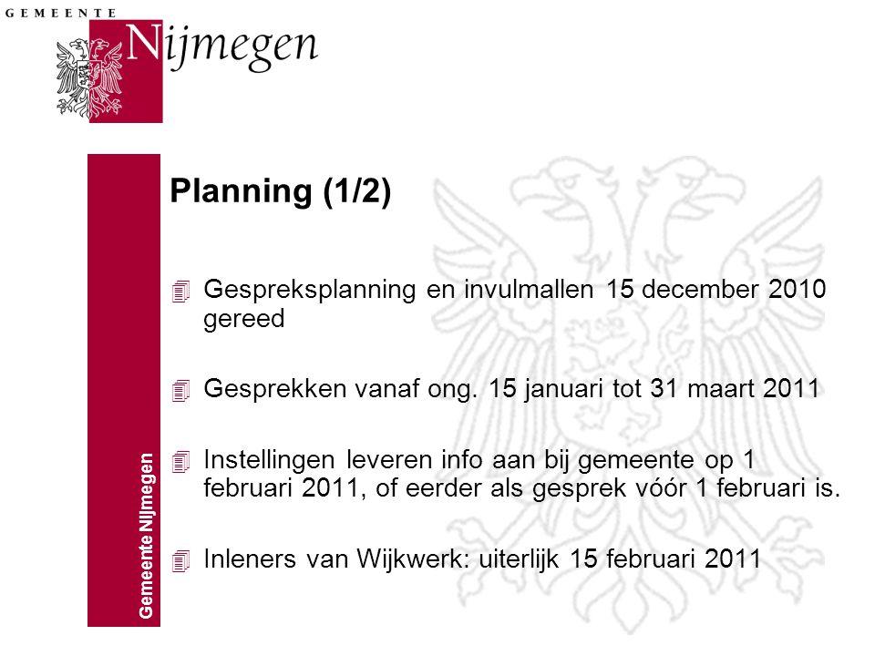 Gemeente Nijmegen Planning (1/2) 4 Gespreksplanning en invulmallen 15 december 2010 gereed 4 Gesprekken vanaf ong.
