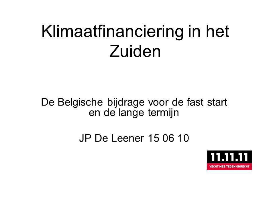 Klimaatfinanciering in het Zuiden De Belgische bijdrage voor de fast start en de lange termijn JP De Leener 15 06 10