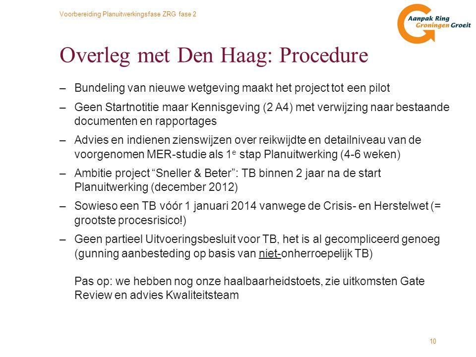 Voorbereiding Planuitwerkingsfase ZRG fase 2 10 Overleg met Den Haag: Procedure –Bundeling van nieuwe wetgeving maakt het project tot een pilot –Geen