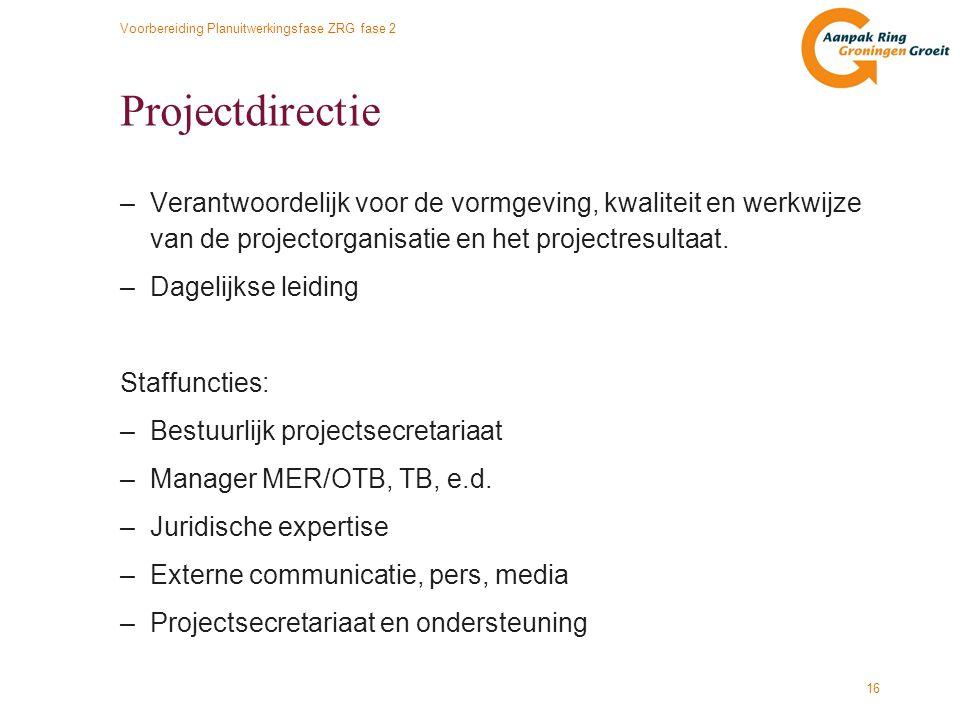 Voorbereiding Planuitwerkingsfase ZRG fase 2 16 Projectdirectie –Verantwoordelijk voor de vormgeving, kwaliteit en werkwijze van de projectorganisatie