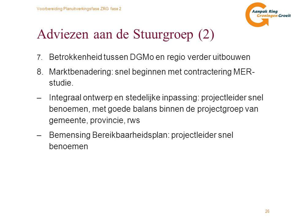 Voorbereiding Planuitwerkingsfase ZRG fase 2 26 Adviezen aan de Stuurgroep (2) 7. Betrokkenheid tussen DGMo en regio verder uitbouwen 8.Marktbenaderin