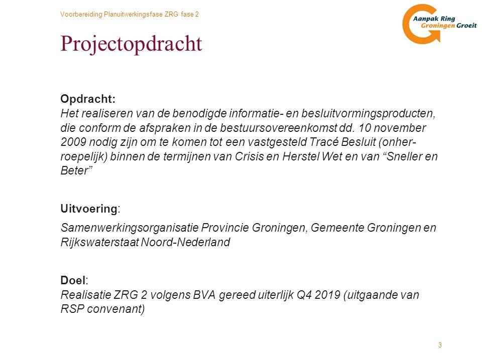 Voorbereiding Planuitwerkingsfase ZRG fase 2 3 Projectopdracht Opdracht: Het realiseren van de benodigde informatie- en besluitvormingsproducten, die