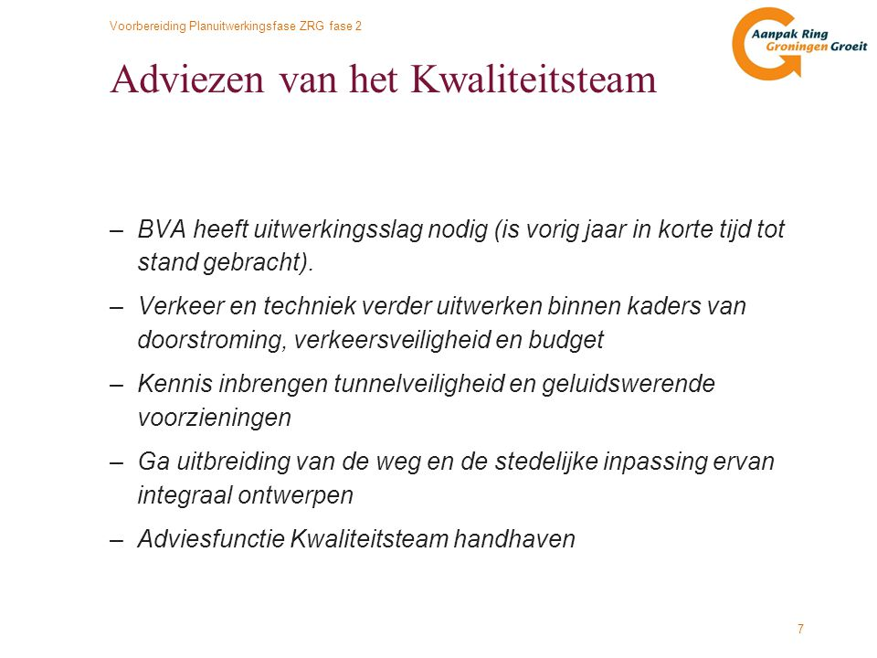 Voorbereiding Planuitwerkingsfase ZRG fase 2 7 Adviezen van het Kwaliteitsteam –BVA heeft uitwerkingsslag nodig (is vorig jaar in korte tijd tot stand