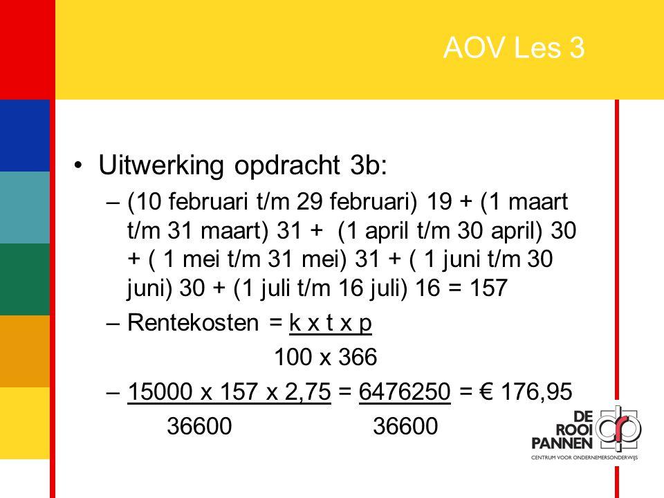 11 AOV Les 3 Uitwerking opdracht 3b: –(10 februari t/m 29 februari) 19 + (1 maart t/m 31 maart) 31 + (1 april t/m 30 april) 30 + ( 1 mei t/m 31 mei) 3