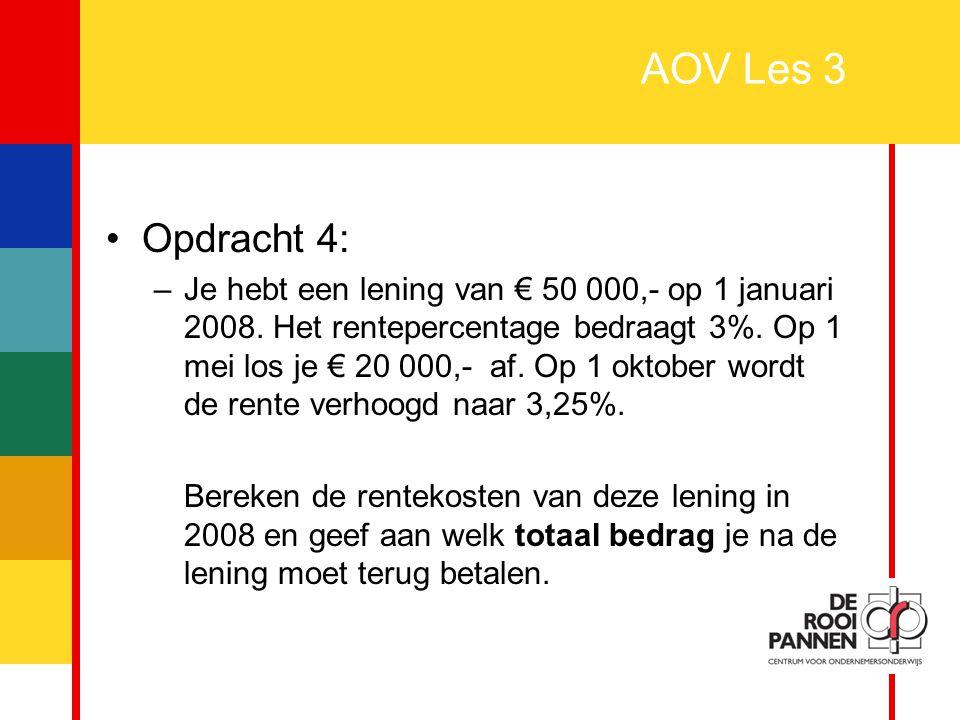 12 AOV Les 3 Opdracht 4: –Je hebt een lening van € 50 000,- op 1 januari 2008. Het rentepercentage bedraagt 3%. Op 1 mei los je € 20 000,- af. Op 1 ok