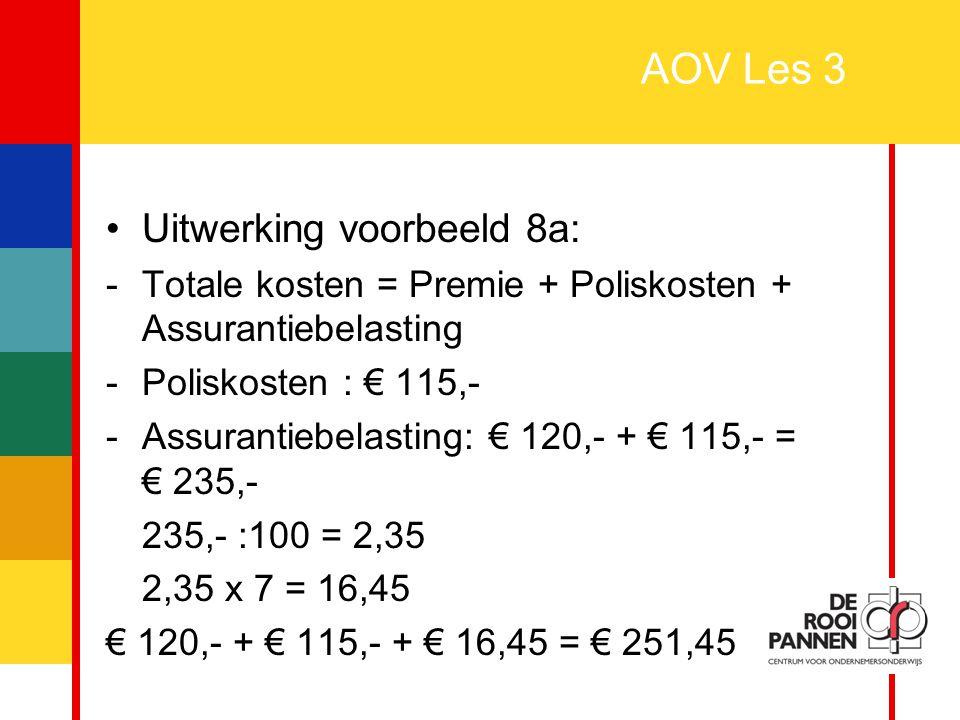 26 AOV Les 3 Uitwerking voorbeeld 8a: -Totale kosten = Premie + Poliskosten + Assurantiebelasting -Poliskosten : € 115,- -Assurantiebelasting: € 120,-
