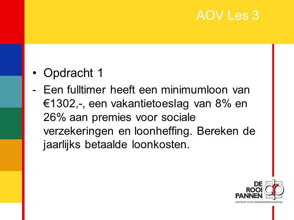 3 AOV Les 3 Opdracht 1 -Een fulltimer heeft een minimumloon van €1302,-, een vakantietoeslag van 8% en 26% aan premies voor sociale verzekeringen en l