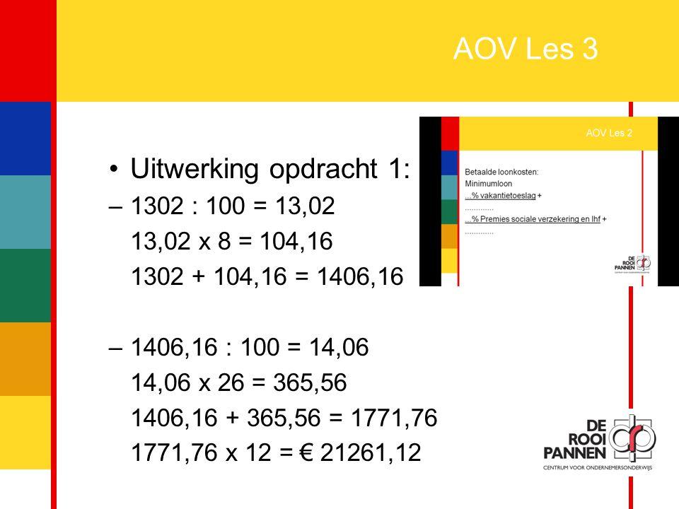 4 AOV Les 3 Uitwerking opdracht 1: –1302 : 100 = 13,02 13,02 x 8 = 104,16 1302 + 104,16 = 1406,16 –1406,16 : 100 = 14,06 14,06 x 26 = 365,56 1406,16 +