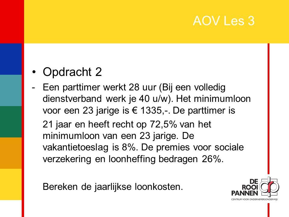 5 AOV Les 3 Opdracht 2 -Een parttimer werkt 28 uur (Bij een volledig dienstverband werk je 40 u/w). Het minimumloon voor een 23 jarige is € 1335,-. De