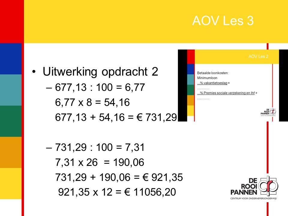 7 AOV Les 3 Uitwerking opdracht 2 –677,13 : 100 = 6,77 6,77 x 8 = 54,16 677,13 + 54,16 = € 731,29 –731,29 : 100 = 7,31 7,31 x 26 = 190,06 731,29 + 190