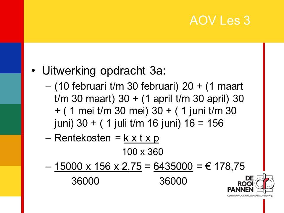 9 AOV Les 3 Uitwerking opdracht 3a: –(10 februari t/m 30 februari) 20 + (1 maart t/m 30 maart) 30 + (1 april t/m 30 april) 30 + ( 1 mei t/m 30 mei) 30