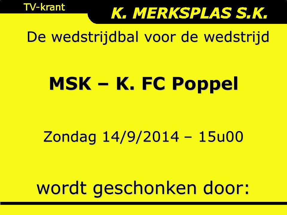 De wedstrijdbal voor de wedstrijd wordt geschonken door: Zondag 14/9/2014 – 15u00 MSK – K.
