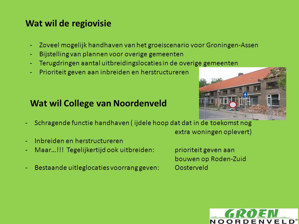 Wat wil de regiovisie -Zoveel mogelijk handhaven van het groeiscenario voor Groningen-Assen -Bijstelling van plannen voor overige gemeenten -Terugdrin