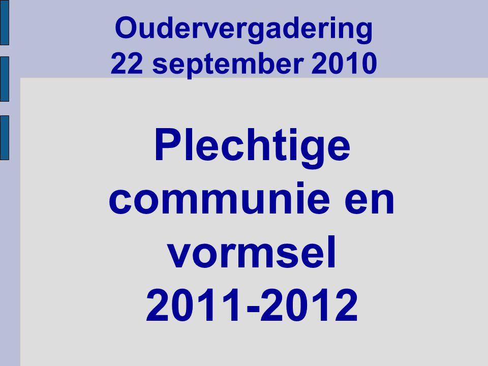 Plechtige communie en vormsel 2011-2012 Oudervergadering 22 september 2010