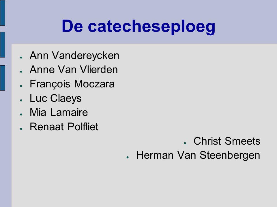 De catecheseploeg ● Ann Vandereycken ● Anne Van Vlierden ● François Moczara ● Luc Claeys ● Mia Lamaire ● Renaat Polfliet ● Christ Smeets ● Herman Van
