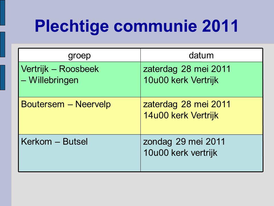 Plechtige communie 2011 zaterdag 28 mei 2011 14u00 kerk Vertrijk Boutersem – Neervelp datumgroep zondag 29 mei 2011 10u00 kerk vertrijk Kerkom – Butse