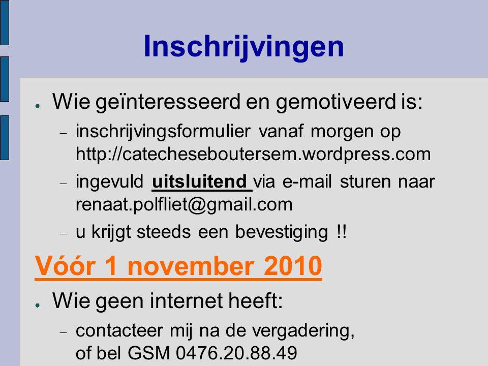 Inschrijvingen ● Wie geïnteresseerd en gemotiveerd is:  inschrijvingsformulier vanaf morgen op http://catecheseboutersem.wordpress.com  ingevuld uit