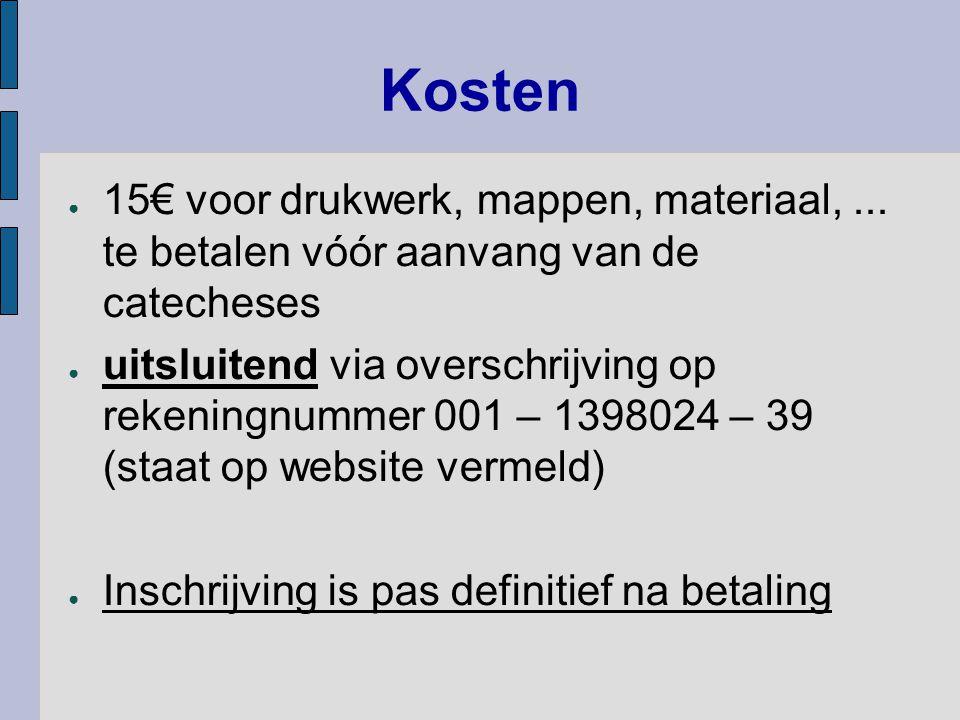 Kosten ● 15€ voor drukwerk, mappen, materiaal,... te betalen vóór aanvang van de catecheses ● uitsluitend via overschrijving op rekeningnummer 001 – 1