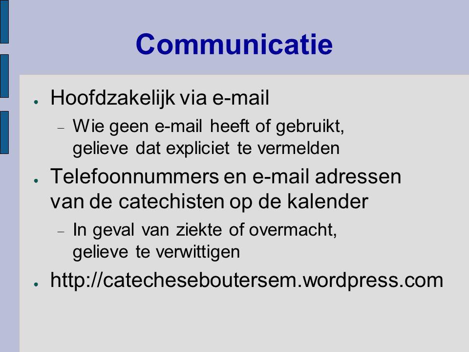 Communicatie ● Hoofdzakelijk via e-mail  Wie geen e-mail heeft of gebruikt, gelieve dat expliciet te vermelden ● Telefoonnummers en e-mail adressen v