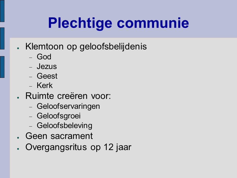 Plechtige communie ● Klemtoon op geloofsbelijdenis  God  Jezus  Geest  Kerk ● Ruimte creëren voor:  Geloofservaringen  Geloofsgroei  Geloofsbel