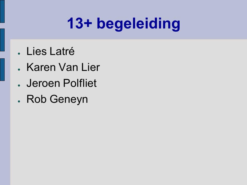 13+ begeleiding ● Lies Latré ● Karen Van Lier ● Jeroen Polfliet ● Rob Geneyn