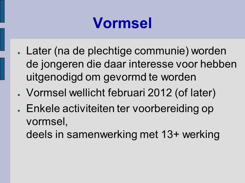 Vormsel ● Later (na de plechtige communie) worden de jongeren die daar interesse voor hebben uitgenodigd om gevormd te worden ● Vormsel wellicht febru