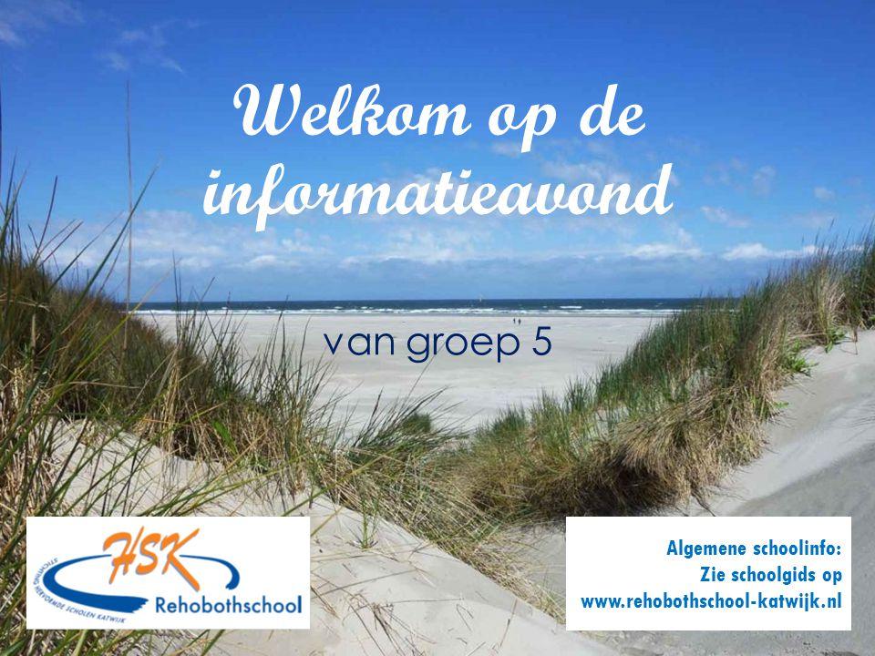 Welkom op de informatieavond van groep 5 Algemene schoolinfo: Zie schoolgids op www.rehobothschool-katwijk.nl