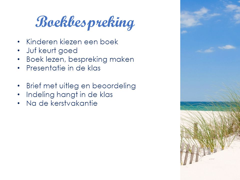 Boekbespreking Kinderen kiezen een boek Juf keurt goed Boek lezen, bespreking maken Presentatie in de klas Brief met uitleg en beoordeling Indeling ha