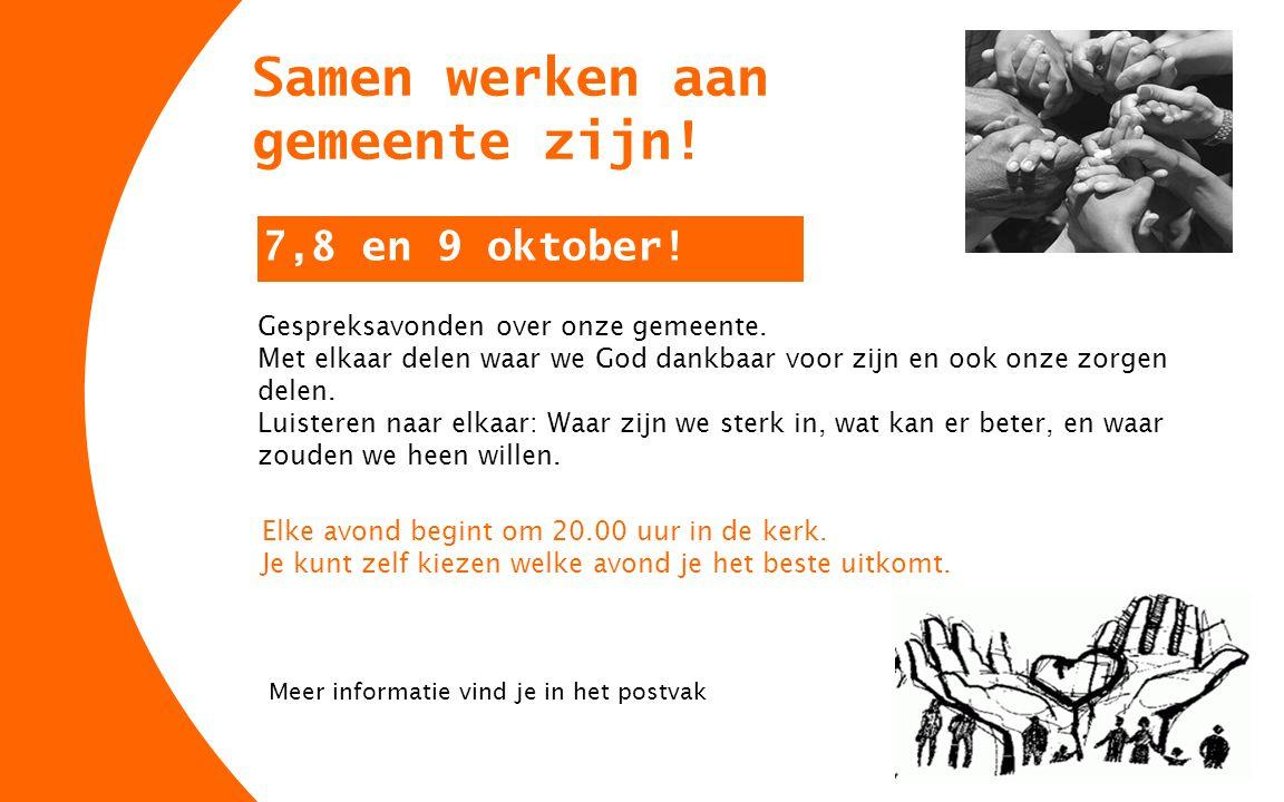 Samen werken aan gemeente zijn! 7,8 en 9 oktober! Gespreksavonden over onze gemeente. Met elkaar delen waar we God dankbaar voor zijn en ook onze zorg