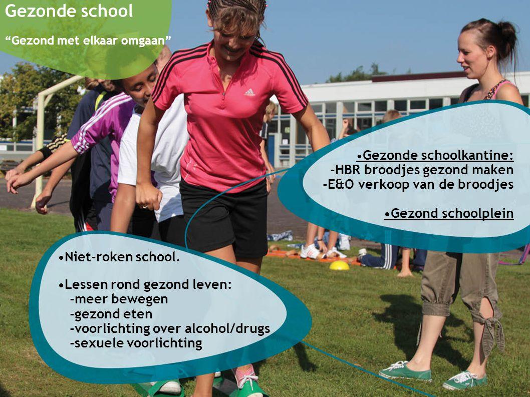 """Gezonde school """"Gezond met elkaar omgaan"""" Gezonde schoolkantine: -HBR broodjes gezond maken -E&O verkoop van de broodjes Gezond schoolplein Niet-roken"""