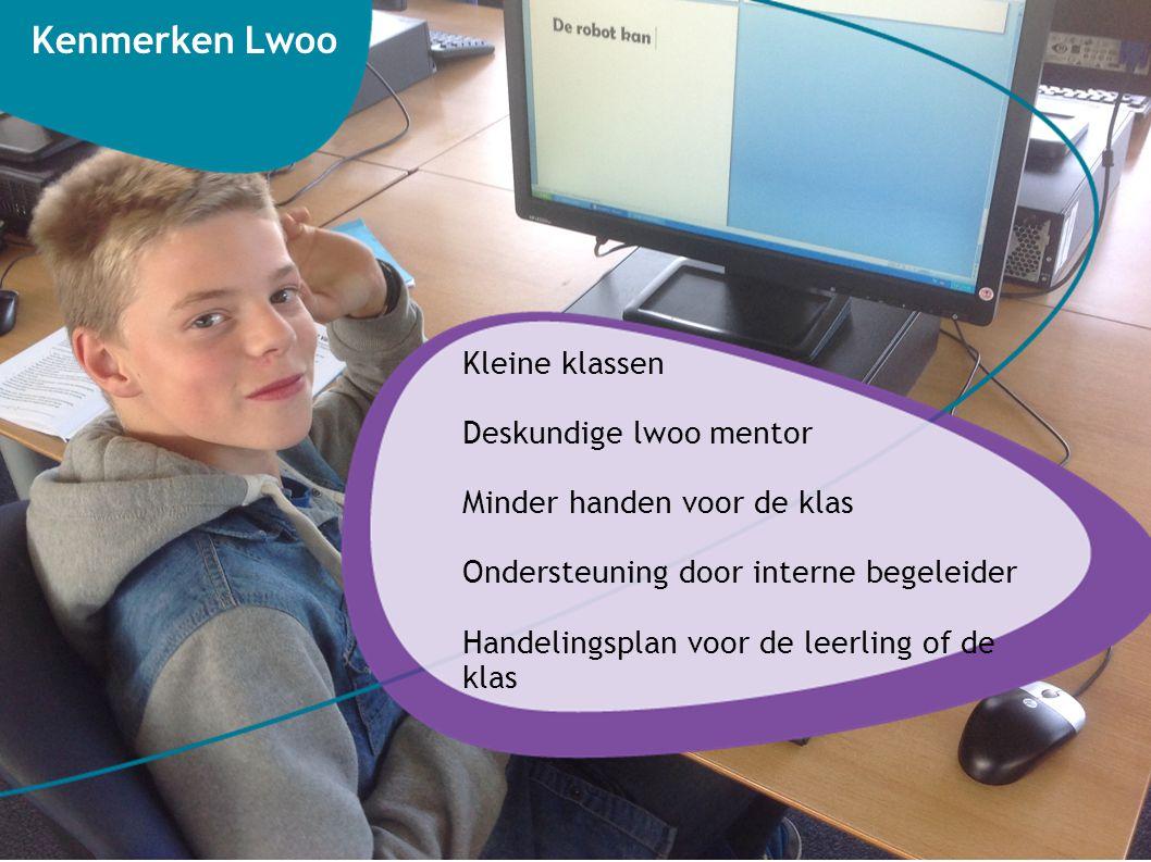 Kenmerken Lwoo Kleine klassen Deskundige lwoo mentor Minder handen voor de klas Ondersteuning door interne begeleider Handelingsplan voor de leerling