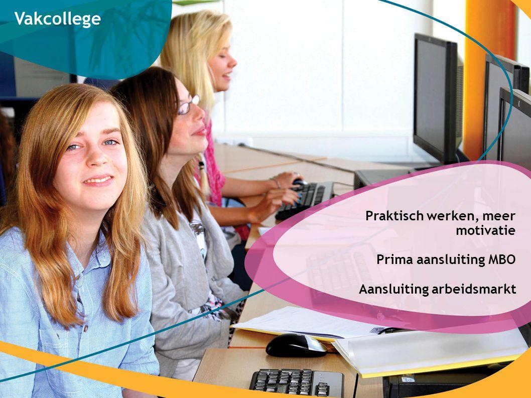 Vakcollege Praktisch werken, meer motivatie Prima aansluiting MBO Aansluiting arbeidsmarkt