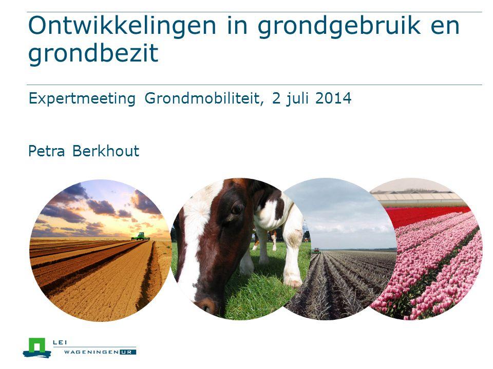 Ontwikkelingen in grondgebruik en grondbezit Expertmeeting Grondmobiliteit, 2 juli 2014 Petra Berkhout