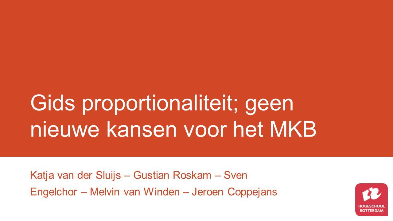 Gids proportionaliteit; geen nieuwe kansen voor het MKB Katja van der Sluijs – Gustian Roskam – Sven Engelchor – Melvin van Winden – Jeroen Coppejans