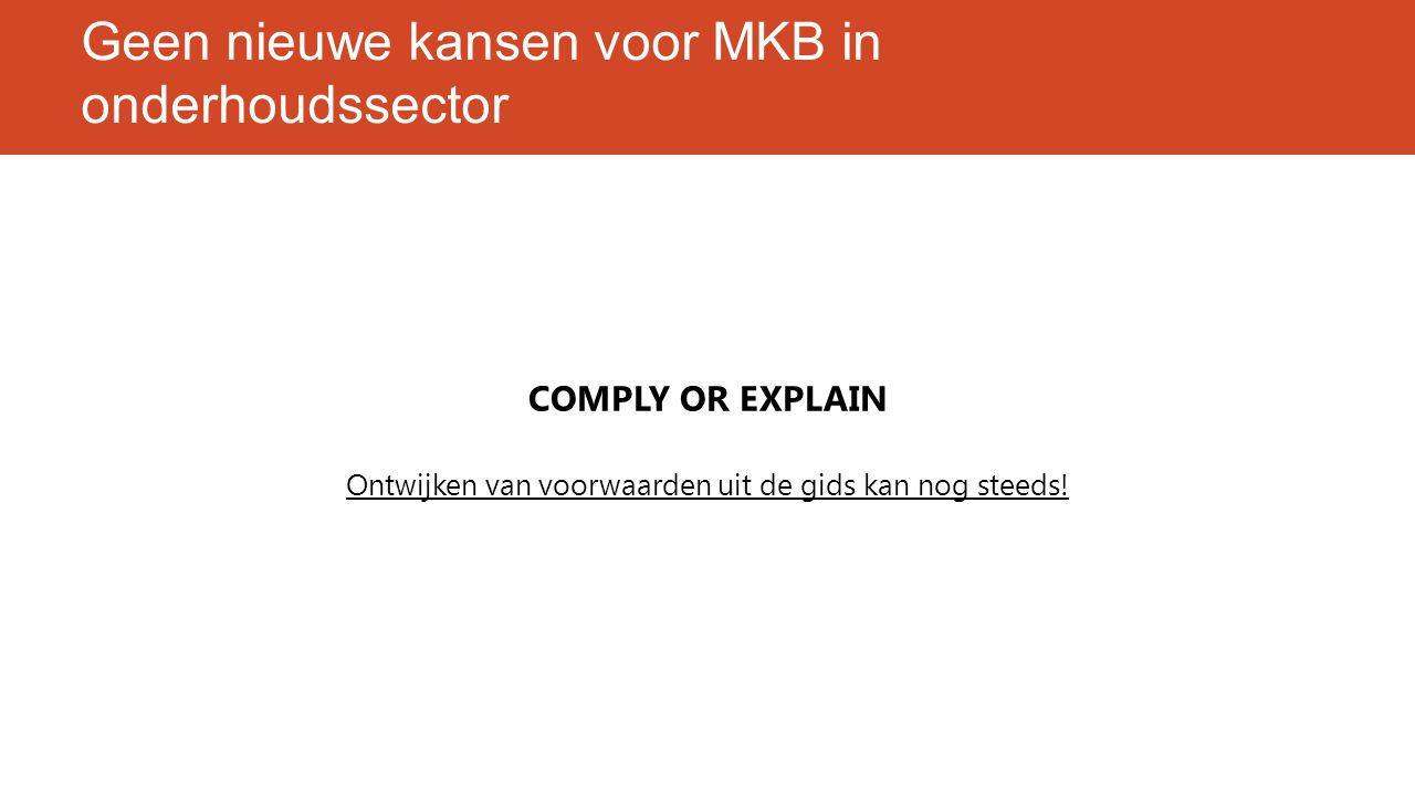 Geen nieuwe kansen voor MKB in onderhoudssector COMPLY OR EXPLAIN Ontwijken van voorwaarden uit de gids kan nog steeds!
