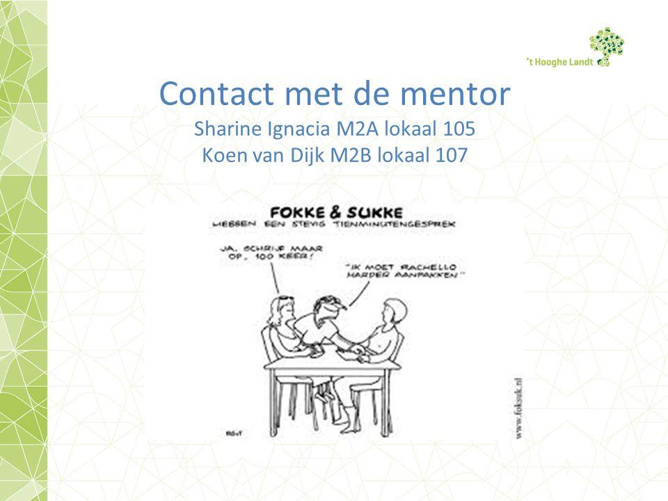 Contact met de mentor Sharine Ignacia M2A lokaal 105 Koen van Dijk M2B lokaal 107