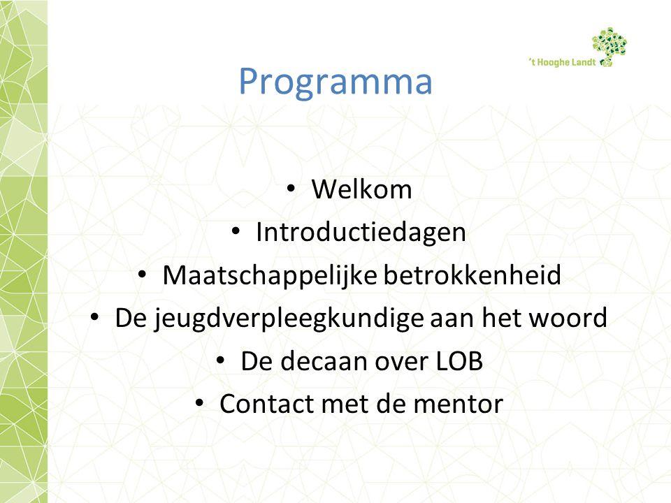 Programma Welkom Introductiedagen Maatschappelijke betrokkenheid De jeugdverpleegkundige aan het woord De decaan over LOB Contact met de mentor