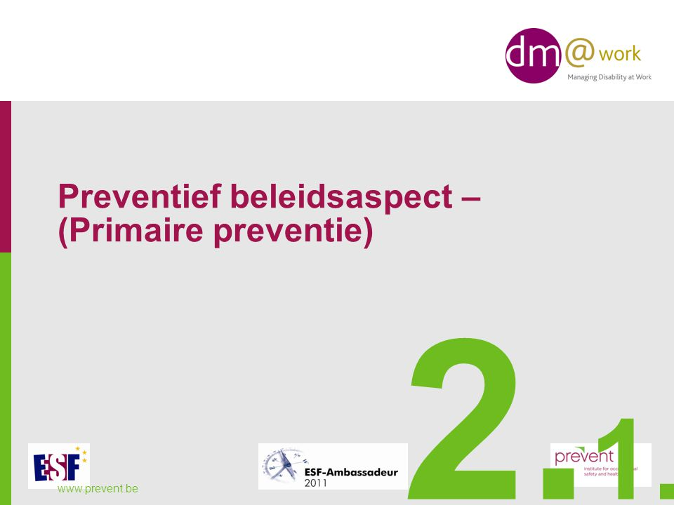 Preventief beleidsaspect – (Primaire preventie) www.prevent.be 2. 1.