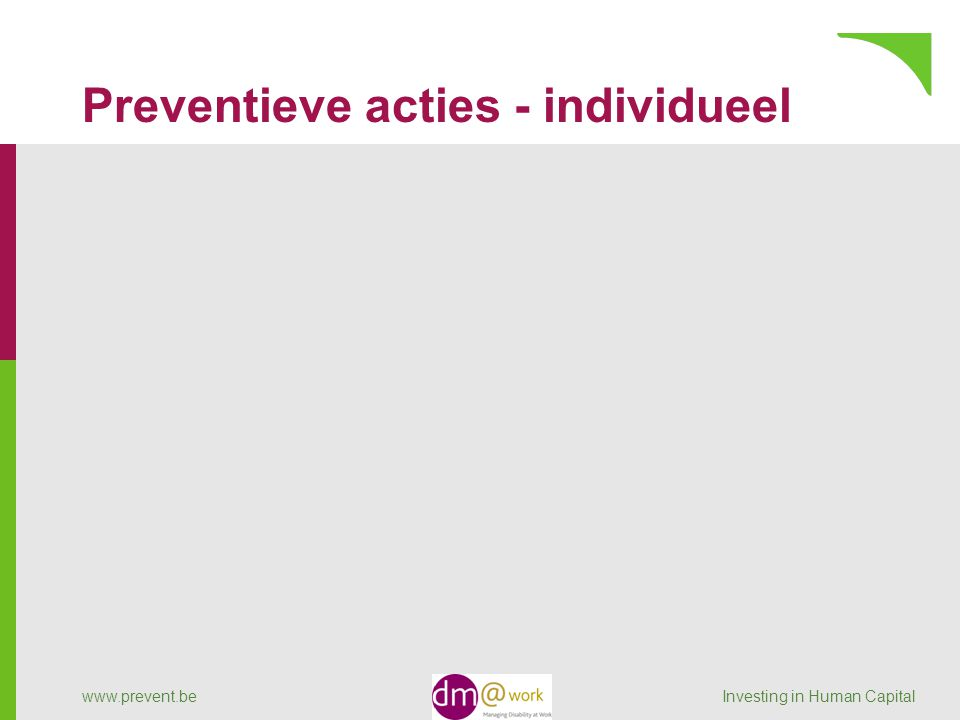 Preventieve acties - individueel www.prevent.be Investing in Human Capital