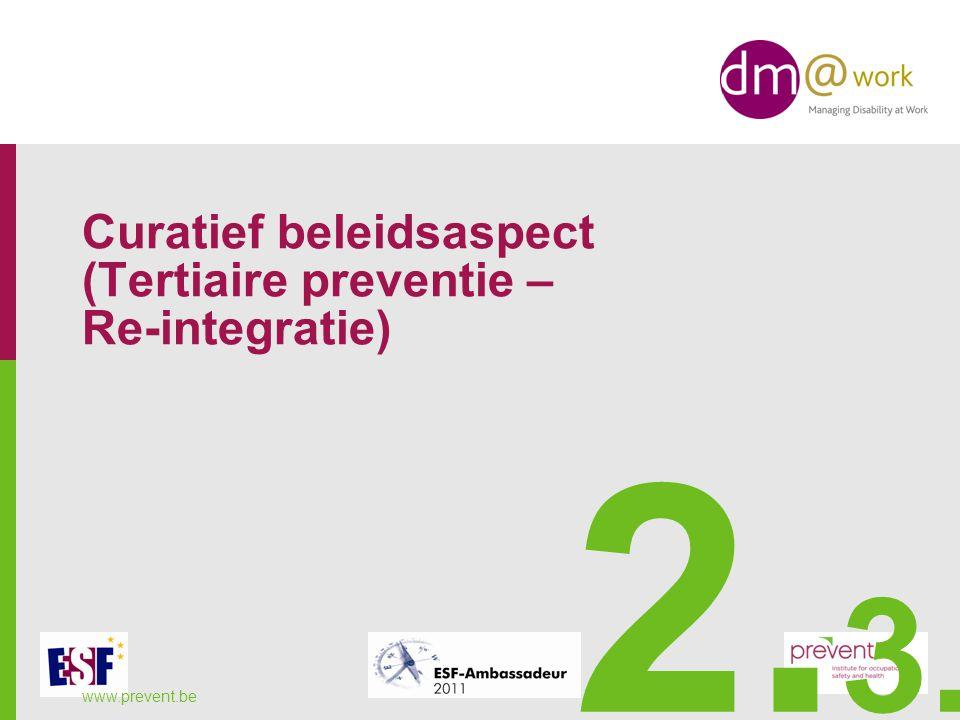 Curatief beleidsaspect (Tertiaire preventie – Re-integratie) www.prevent.be 2. 3.