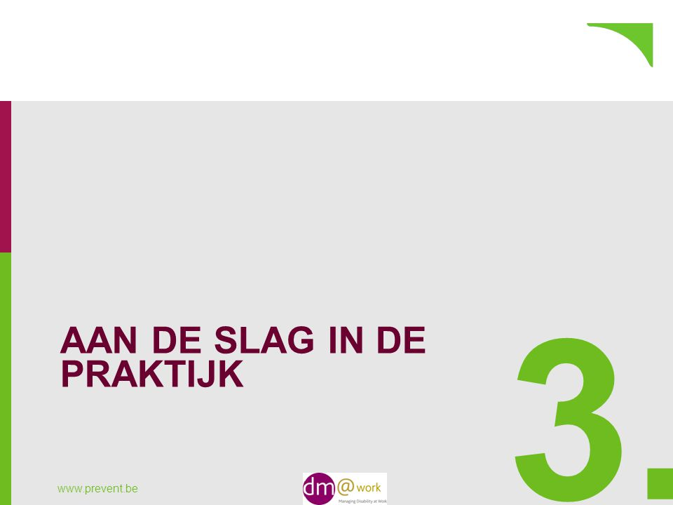 AAN DE SLAG IN DE PRAKTIJK www.prevent.be 3.