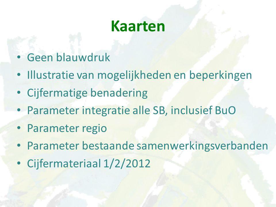 Kaarten Geen blauwdruk Illustratie van mogelijkheden en beperkingen Cijfermatige benadering Parameter integratie alle SB, inclusief BuO Parameter regio Parameter bestaande samenwerkingsverbanden Cijfermateriaal 1/2/2012