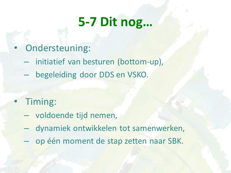 5-7 Dit nog… Ondersteuning: – initiatief van besturen (bottom-up), – begeleiding door DDS en VSKO.