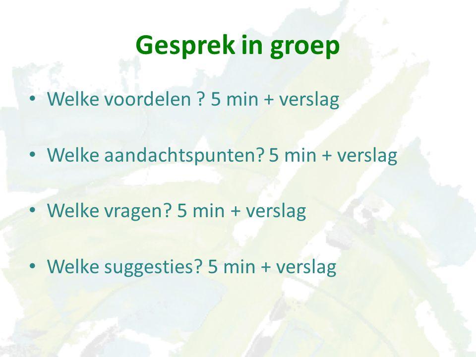 Gesprek in groep Welke voordelen . 5 min + verslag Welke aandachtspunten.