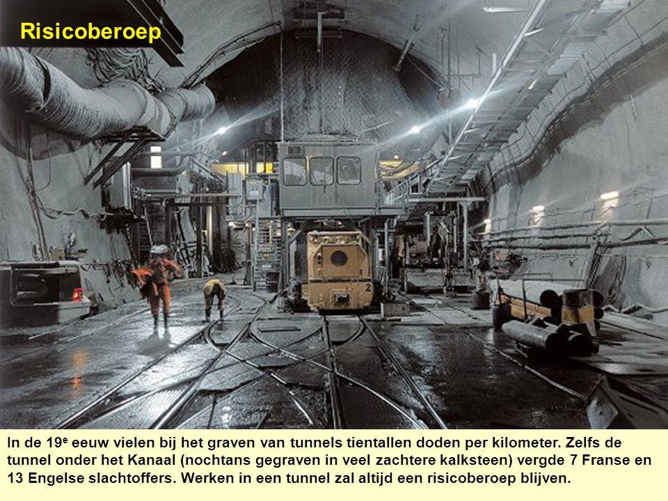 Risicoberoep In de 19 e eeuw vielen bij het graven van tunnels tientallen doden per kilometer. Zelfs de tunnel onder het Kanaal (nochtans gegraven in