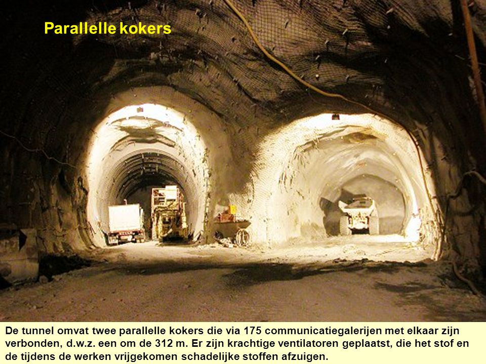 Parallelle kokers De tunnel omvat twee parallelle kokers die via 175 communicatiegalerijen met elkaar zijn verbonden, d.w.z. een om de 312 m. Er zijn