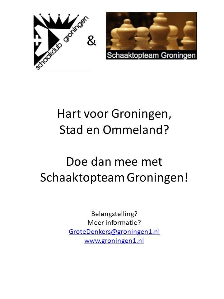 & Hart voor Groningen, Stad en Ommeland. Doe dan mee met Schaaktopteam Groningen.