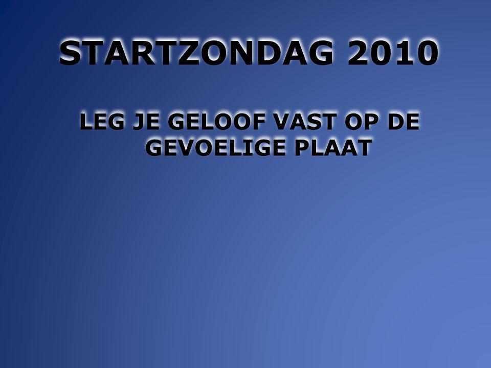 STARTZONDAG 2010 LEG JE GELOOF VAST OP DE GEVOELIGE PLAAT STARTZONDAG 2010 LEG JE GELOOF VAST OP DE GEVOELIGE PLAAT