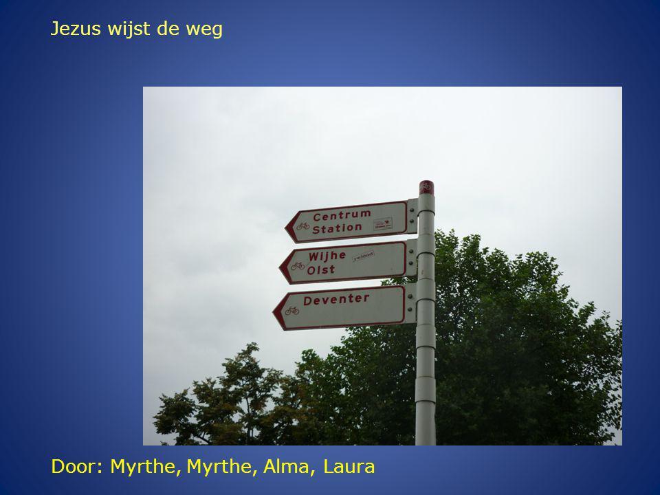 Door: Myrthe, Myrthe, Alma, Laura Jezus wijst de weg