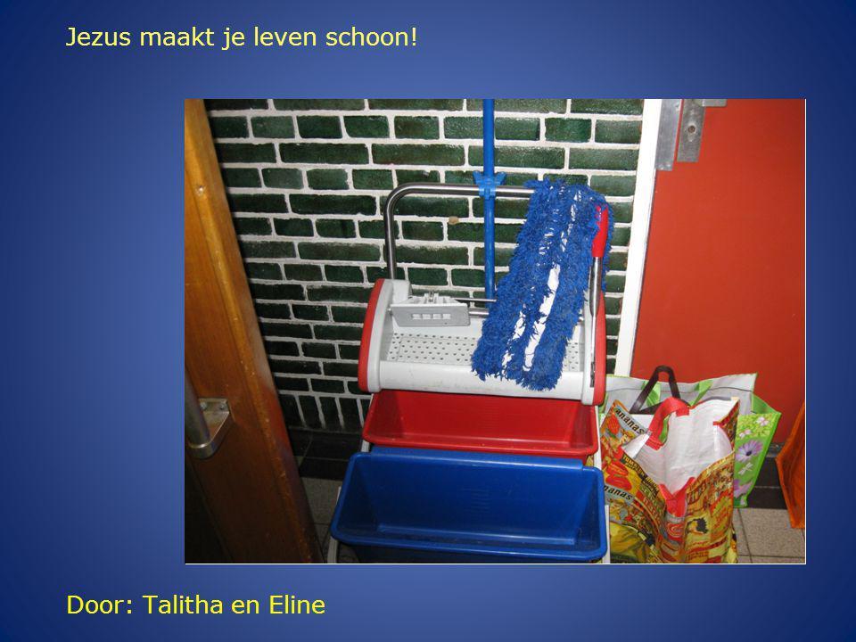 Door: Talitha en Eline Jezus maakt je leven schoon!